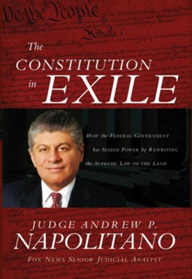 The Constitution in Exile: How the Federal Government Has Seized Power by Rewriting the Supreme Law of the Land - eBook  -     By: Andrew Napolitano