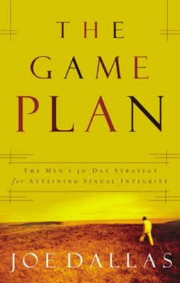 The Game Plan: The Men's 30-Day Strategy for Attaining Sexual Integrity - eBook  -     By: Joe Dallas