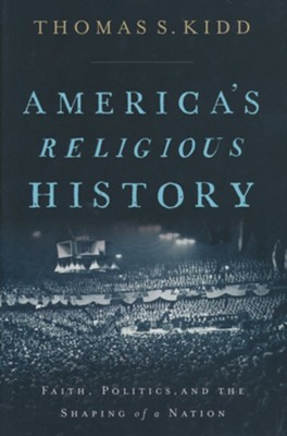 America's Religious History  -     By: Thomas S. Kidd