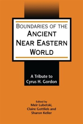 Boundaries of the Ancient Near Eastern World: A Tribute to Cyrus H. Gordon  -     Edited By: Meir Lubetski, Sharon Keller