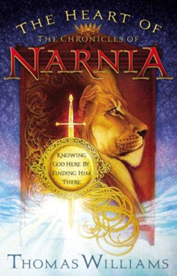 The Heart of the Chronicles of Narnia: Knowing God Here by Finding Him There - eBook  -     By: Thomas Williams