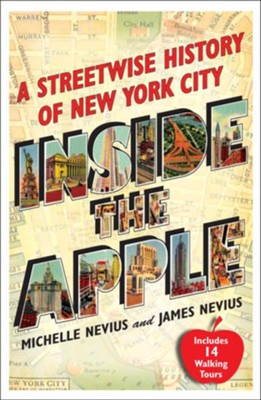 Inside The Apple: A Streetwise History of NYC, Includes 14 Walking Tours  -     By: Michelle Nevius, James Nevius
