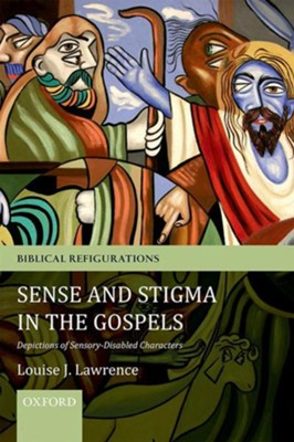Sense and Stigma in the Gospels: Depictions of Sensory-Disabled Characters  -     By: Louise Lawrence