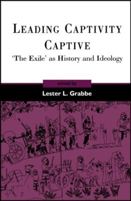 Leading Captivity Captive: 'The Exile' as History and Ideology   -     Edited By: Lester L. Grabbe