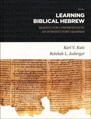 Learning Biblical Hebrew: Reading for Comprehension: An Introductory Grammar  -     By: Karl Kutz, Rebekah Josberger