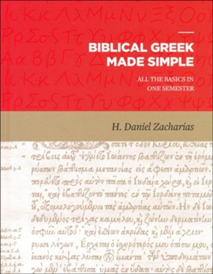 Biblical Greek Made Simple: All the Basics in One Semester  -     By: H. Daniel Zacharias