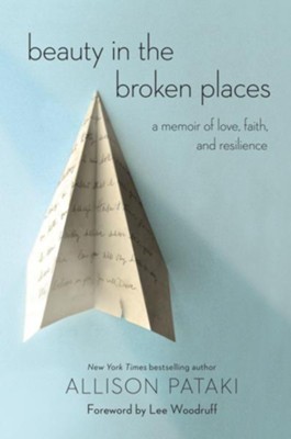 Beauty in the Broken Places: A Memoir of Love, Faith, and Resilience  -     By: Allison Pataki