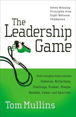 The Leadership Game: Seven Winning Principles from Eight National Champions - eBook  -     By: Tom Mullins