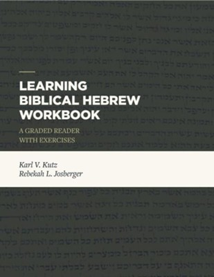 Learning Biblical Hebrew Workbook : A Graded Reader with Exercises  -     By: Karl Kutz, Rebekah Josberger