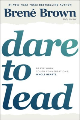 Dare to Lead: Bold Work. Tough Conversations. Whole Hearts.  -     By: Brene Brown