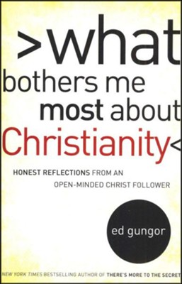 What Bothers Me Most about Christianity: Honest Reflections from an Open-Minded Christ Follower  -     By: Ed Gungor