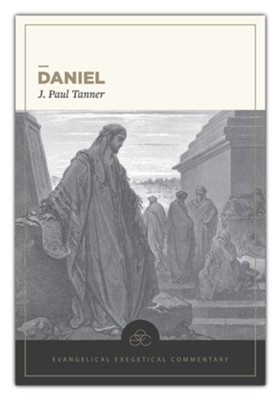 Daniel: Evangelical Exegetical Commentary  -     Edited By: H. Wayne House     By: J. Paul Tanner