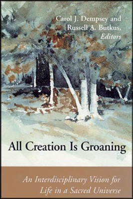 All Creation is Groaning:  An Interdisciplinary Vision  -     By: Carol J. Dempsey, Russell A. Butkus