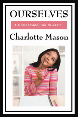 Ourselves: Volume IV of Charlotte Mason's Original Homeschooling Series  -     By: Charlotte Mason
