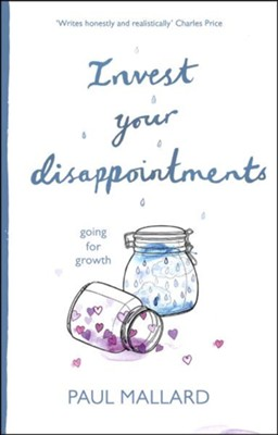 Invest Your Disappointments: Going for Growth  -     By: Paul Mallard
