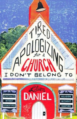 Tired of Apologizing for a Church I Don't Belong To                                                       -     By: Lillian Daniel
