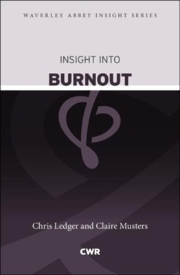 Insight into Burnout  -     By: Chris Ledger, Claire Musters