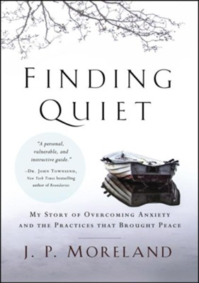 Finding Quiet: My Story of Overcoming Anxiety and the Practices that Brought Peace  -     By: J.P. Moreland