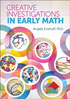Creative Investigations in Early Math  -     By: Angela Eckhoff
