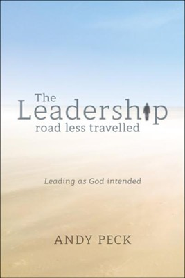 The Leadership Road Less Traveled: Leading as God Intended  -     By: Andy Peck