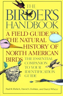 The Birder's Handbook: A Field Guide to the Natural History of North American Birds  -     By: Paul Ehrlich, Darryl Wheye, David Dobkin