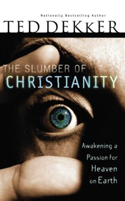 The Slumber of Christianity: Awakening a Passion for Heaven on Earth - eBook  -     By: Ted Dekker