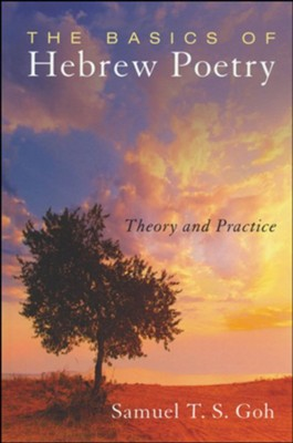 The Basics of Hebrew Poetry: Theory and Practice  -     By: Samuel T.S. Goh