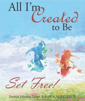 All I'm Created to Be: Set Free!  -     By: Dr. Patricia Johnson-Laster