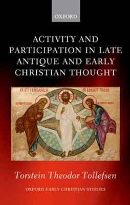 Activity and Participation in Late Antique and Early Christian Thought  -     By: Torstein Theodor Tollefsen