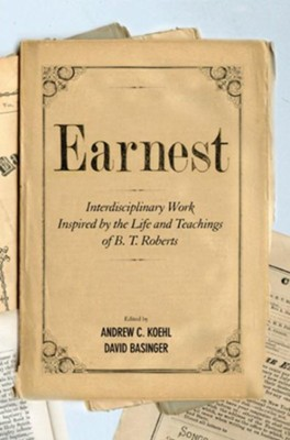 Earnest: Interdisciplinary Work Inspired by the Life and Teachings of B. T. Roberts  -     Edited By: Andrew C. Koehl, David Basinger