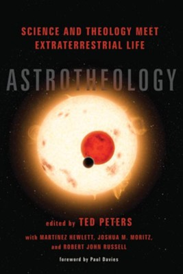 Astrotheology: Science and Theology Meet Extraterrestrial Life  -     Edited By: Ted Peters, Martinez Hewlett, Joshua M. Moritz