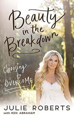 Beauty in the Breakdown: Choosing to Overcome - unabrodged audiobook on CD  -     By: Julie Roberts, Ken Abraham