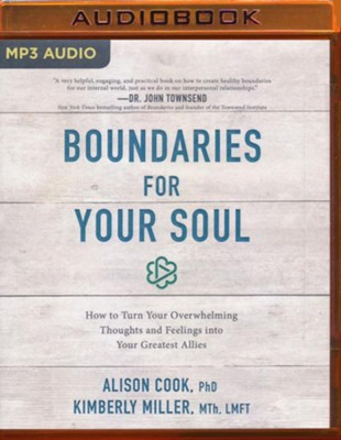 Boundaries for Your Soul: How to Turn Your Overwhelming Thoughts and Feelings into Your Greatest Allies - unabrodged audiobook on MP3-CD  -     By: Alison Cook PhD, Kimberly Miller Mth LFMT