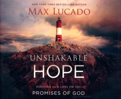 Unshakable Hope, Unabridged Audiobook on CD   -     By: Max Lucado