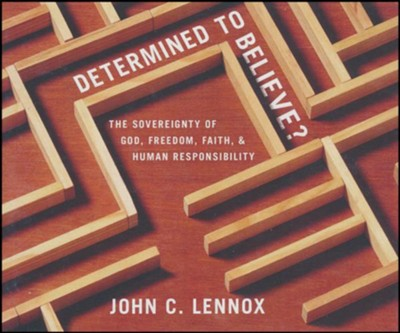 Determined to Believe: The Sovereignty of God, Freedom, Faith, and Human Responsibility - unabrodged audiobook on CD  -     By: John C. Lennox