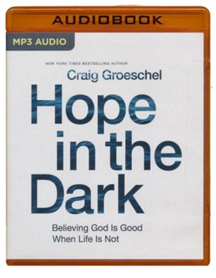 Hope in the Dark: Believing God Is Good When Life Is Not - unabrodged audiobook on MP3-CD  -     By: Craig Groeschel