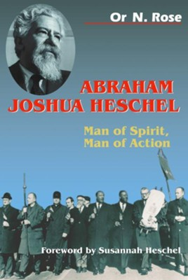 Abraham Joshua Heschel: Man of Spirit, Man of Action  -     By: Or N. Rose
