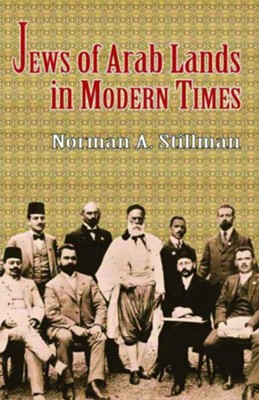 The Jews of Arab Lands in Modern Times  -     By: Norman A. Stillman