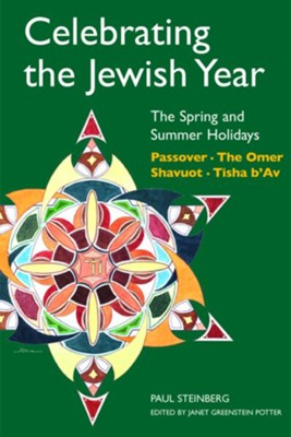 The Spring and Summer Holidays, Volume 3: Celebrating the Jewish Year  -     Edited By: Janet Greenstein Potter     By: Paul Steinberg