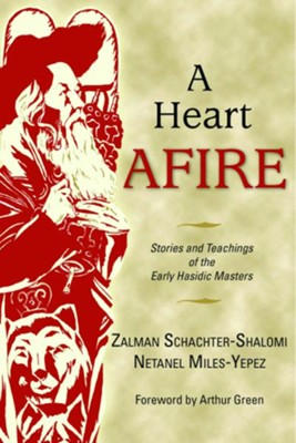 Heart Afire: Stories and Teachings of the Early Hasidic Masters  -     By: Zalman M. Schachter-Shalomi