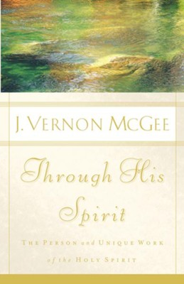 Through His Spirit: The Person and Unique Work of the Holy Spirit - eBook  -     By: J. Vernon McGee