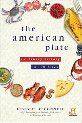 The American Plate: A Culinary History in 100 Bites  -     By: Libby O'Connell