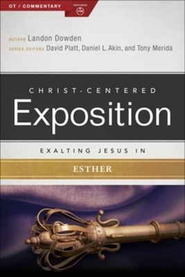Christ-Centered Exposition Commentary: Exalting Jesus in Esther   -     Edited By: David Platt, Daniel L. Akin, Tony Merida     By: Landon Dowden