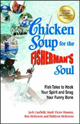 Chicken Soup for the Fisherman's Soul: Fish Tales to Hook Your Spirit and Snag Your Funny Bone  -     By: Jack Canfield, Mark Victor Hansen