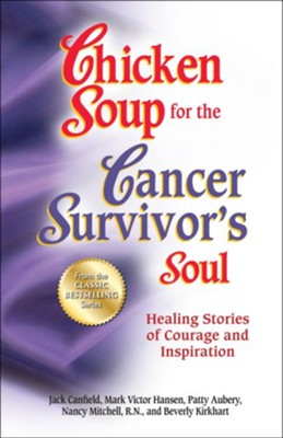 Chicken Soup for the Cancer Survivor's Soul  -     By: Jack Canfield, Mark Victor Hansen