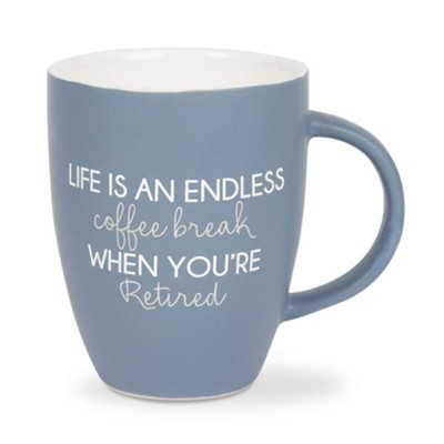 Life is an Endless Coffee Break When You're Retired, Mug    -