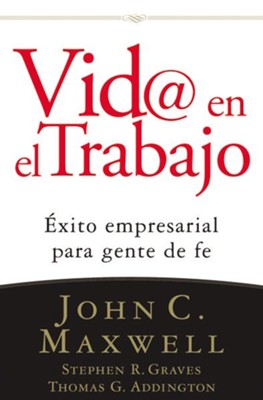 Vida @ el Trabajo (Life @ Work) - eBook  -     By: John C. Maxwell, Stephen R. Graves, Thomas G. Addington