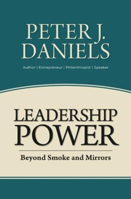 Leadership Power: Beyond Smoke and Mirrors  -     By: Peter J. Daniels