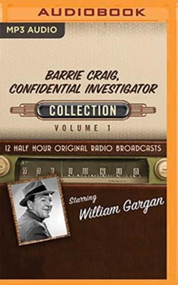 Barrie Craig, Confidential Investigator Collection, Volume 1 - 12 Half-Hour Original Radio Broadcasts (OTR) on MP3-CD     -