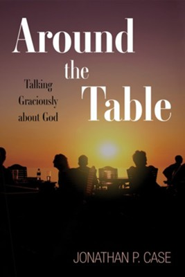 Around the Table  -     By: Jonathan P. Case